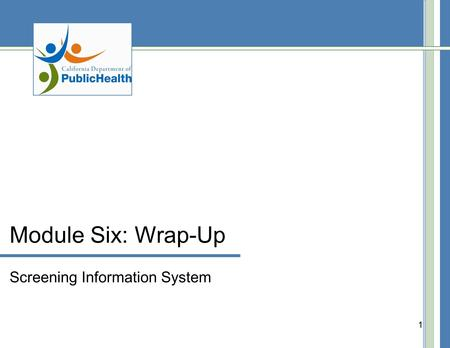 1 Module Six: Wrap-Up Screening Information System.