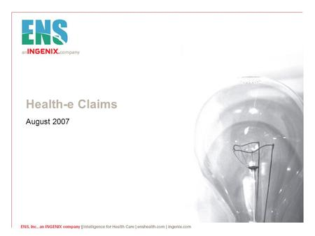 Health-e Claims August 2007. © ENS Inc, an INGENIX company. 2 Introduction  To begin, you need your assigned ENS user ID, password, and organization.