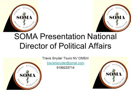 SOMA Presentation National Director of Political Affairs Travis Snyder Touro NV OMSIII 9199233714.