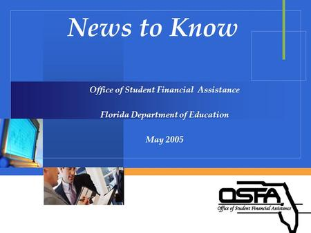 News to Know Office of Student Financial Assistance Florida Department of Education May 2005.