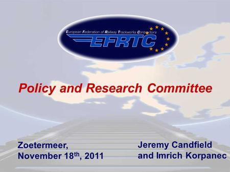 Policy and Research Committee Zoetermeer, November 18 th, 2011 Jeremy Candfield and Imrich Korpanec.