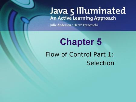 Chapter 5 Flow of Control Part 1: Selection. Topics Forming Conditions if/else Statements Comparing Floating-Point Numbers Comparing Objects The equals.