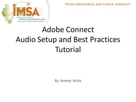 Adobe Connect Audio Setup and Best Practices Tutorial By Jeremy Hicks.