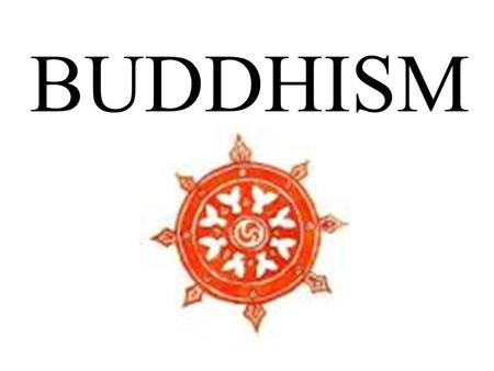 BUDDHISM. How it Began -Siddhartha Gautama (Buddha) was born around the 6 th Century (566) B.C.E. -Buddha did not want to follow his fathers footsteps.