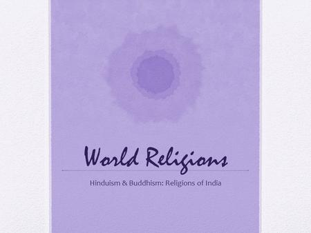 World Religions Hinduism & Buddhism: Religions of India.