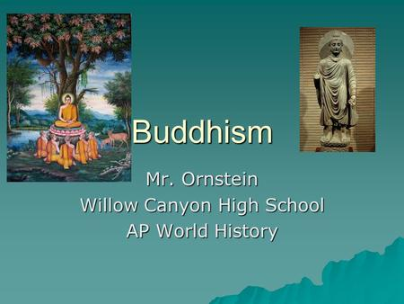 Buddhism Mr. Ornstein Willow Canyon High School AP World History.