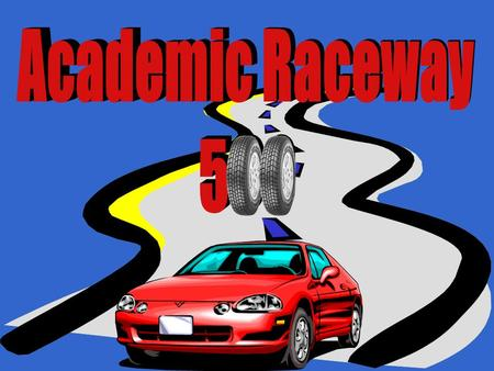 Academic Raceway 500 Welcome to the Academic Raceway 500 Complete Three Races to Win the Academic Trophy Mathematics Lap Language Lap Spelling Lap Click.