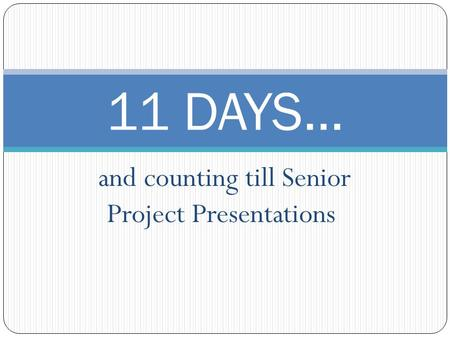 And counting till Senior Project Presentations 11 DAYS…