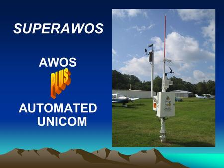 SUPERAWOS AWOS AUTOMATED UNICOM. YOUR PILOTS NEED AWOS For flight requirements UNICOM For flight safety & service.