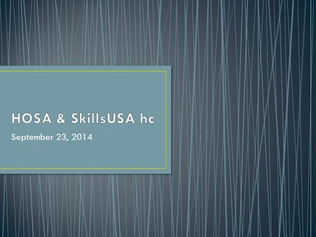 September 23, 2014. Hello and Welcome!!!!!!!! This is the 2 nd HOSA and SkillsUSA Meeting for Porter 2014.2015 Please Sign In and Have a Seat *Name and.