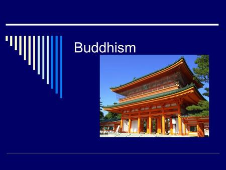Buddhism. History of Buddhism  380 million Buddhists worldwide  4 th largest religion in world  Started by Siddhartha Gautama: 525 BC in India Born.