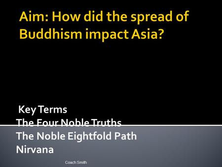 Key Terms The Four Noble Truths The Noble Eightfold Path Nirvana Coach Smith.