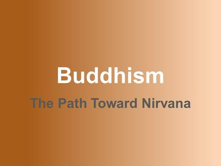 Buddhism The Path Toward Nirvana. A Parable A traveler, fleeing a tiger who was chasing him, ran till he came to the edge of a cliff. There he caught.