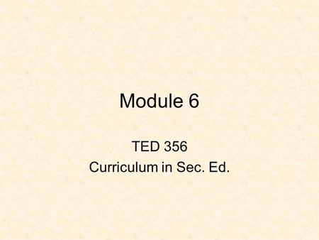 Module 6 TED 356 Curriculum in Sec. Ed.. Module 6 Explain how teachers use standards-based curriculum to develop courses, supported by professional development.