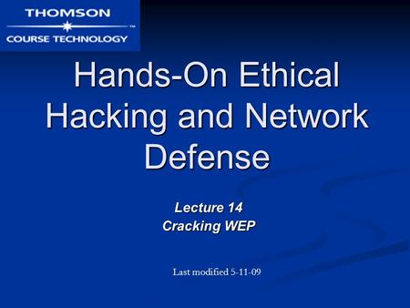 Hands-On Ethical Hacking and Network Defense Lecture 14 Cracking WEP Last modified 5-11-09.