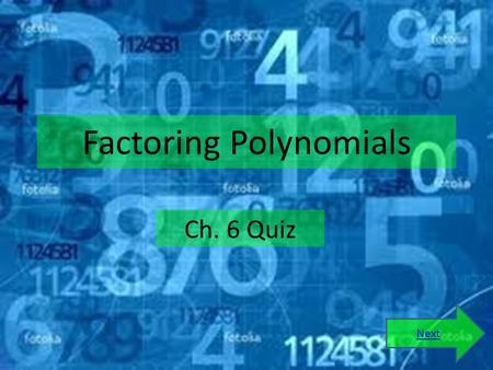 Factoring Polynomials Ch. 6 Quiz Next Directions This is a short five question multiple choice quiz. Questions will cover the types of factoring that.