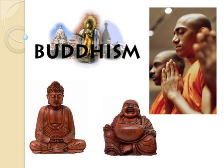 Who was the Buddha? Born Siddhartha Gautama – of noble caste in India, 563 B.C.E. Raised in great luxury to be a king Empathy for the suffering of others;
