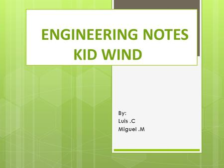 ENGINEERING NOTES KID WIND By: Luis.C Miguel.M. Materials List  Screws……………….. ( base attachment )… …..#26  Nails………………….. ( Base attachment )..........#10.