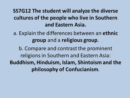 SS7G12 The student will analyze the diverse cultures of the people who live in Southern and Eastern Asia. a. Explain the differences between an ethnic.