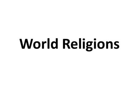 World Religions. Religion- a unified system of beliefs and practices concerned with sacred things Sacred- Holy; set apart and given a special meaning.