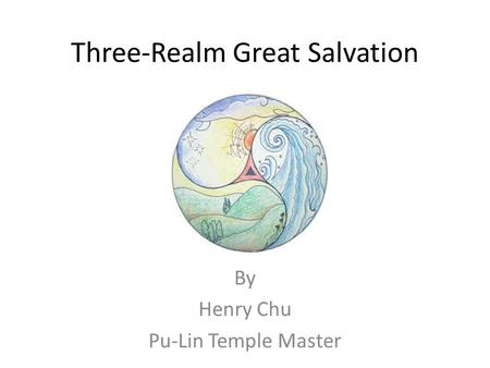 Three-Realm Great Salvation By Henry Chu Pu-Lin Temple Master.