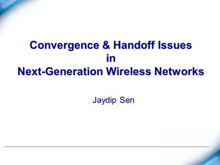 Convergence & Handoff Issues in Next-Generation Wireless Networks Jaydip Sen.