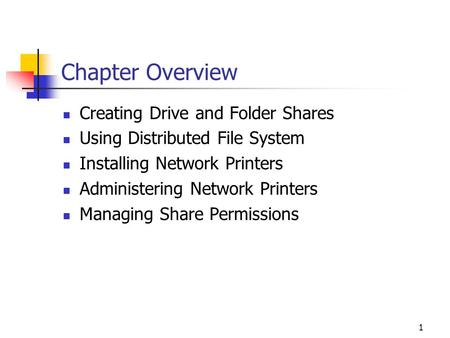 1 Chapter Overview Creating Drive and Folder Shares Using Distributed File System Installing Network Printers Administering Network Printers Managing Share.