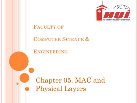 F ACULTY OF C OMPUTER S CIENCE & E NGINEERING Chapter 05. MAC and Physical Layers.