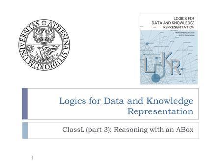 LDK R Logics for Data and Knowledge Representation ClassL (part 3): Reasoning with an ABox 1.
