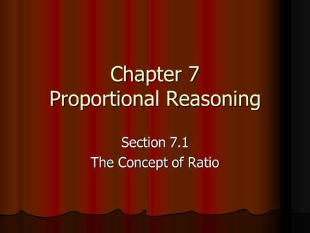 Chapter 7 Proportional Reasoning Section 7.1 The Concept of Ratio.