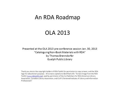 "An RDA Roadmap OLA 2013 Presented at the OLA 2013 pre-conference session Jan. 30, 2013 ""Cataloguing Non-Book Materials with RDA"" by Thomas Brenndorfer."