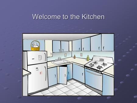 Welcome to the Kitchen. One Half (1/2) quarter (1/4)