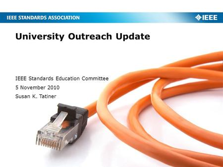 University Outreach Update IEEE Standards Education Committee 5 November 2010 Susan K. Tatiner.