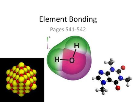 Element Bonding Pages 541-542. SCOS 4.02: Evaluate evidence that elements combine in many ways to produce compounds that account for all living and nonliving.