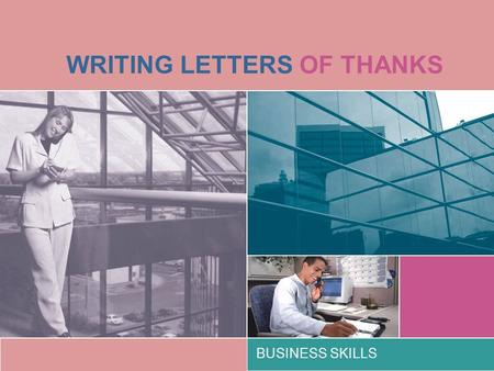 WRITING LETTERS OF THANKS BUSINESS SKILLS. 1. Formal Dear Professor Olsen I am writing to express my thanks for yesterday evening's party on the occasion.
