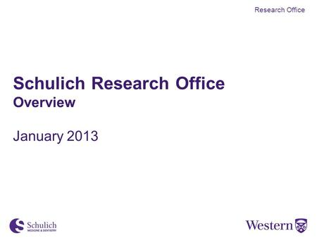 Schulich Research Office Overview January 2013 Research Office.