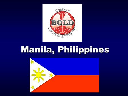 Manila, Philippines. BOLD Manila, Philippines  COPD a growing cause of morbidity & mortality worldwide  5 th leading cause of death (2001)  3rd in.