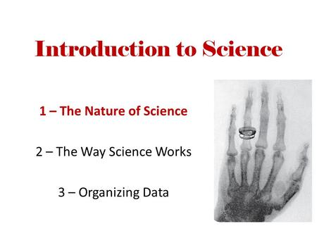 Introduction to Science 1 – The Nature of Science 2 – The Way Science Works 3 – Organizing Data.