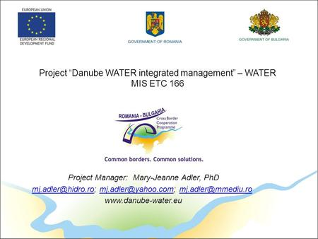 "Project ""Danube WATER integrated management"" – WATER MIS ETC 166 Project Manager: Mary-Jeanne Adler, PhD"