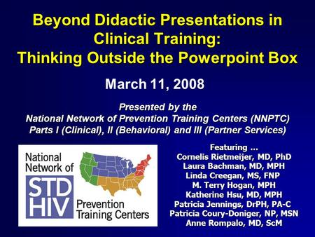 Beyond Didactic Presentations in Clinical Training: Thinking Outside the Powerpoint Box March 11, 2008 Presented by the National Network of Prevention.