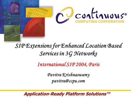SIP Extensions for Enhanced Location Based Services in 3G Networks International SIP 2004, Paris Pavitra Krishnaswamy Application-Ready.