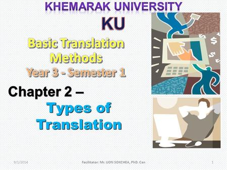 9/1/2014Facilitator: Mr. UON SOKCHEA, PhD. Can1. There is no standard or only one guaranteed method for translation Everybody have their own translation.