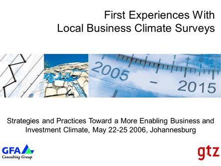 1 First Experiences With Local Business Climate Surveys Strategies and Practices Toward a More Enabling Business and Investment Climate, May 22-25 2006,