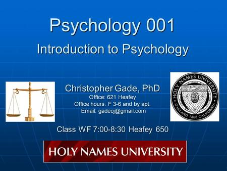 Psychology 001 Introduction to Psychology Christopher Gade, PhD Office: 621 Heafey Office hours: F 3-6 and by apt.   Class WF 7:00-8:30.