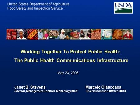 Working Together To Protect Public Health: The Public Health Communications Infrastructure May 23, 2006 Janet B. Stevens Director, Management Controls.