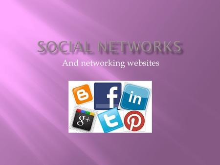 And networking websites.  Give a definition of network. What characterizes a social network? What is their diffusion?