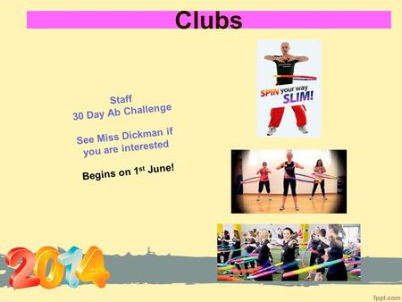 Clubs Staff 30 Day Ab Challenge See Miss Dickman if you are interested Begins on 1 st June!