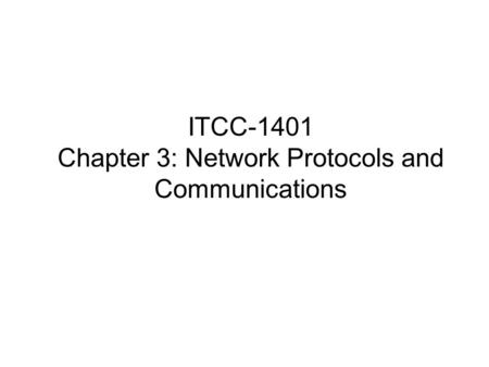 ITCC-1401 Chapter 3: Network Protocols and Communications.