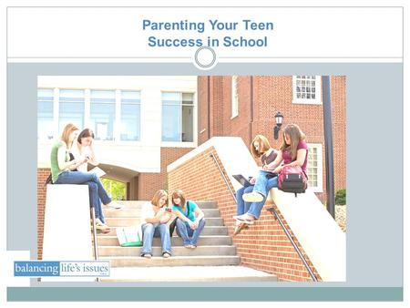 Parenting Your Teen Success in School. Objectives Learn which healthy habits are important to school success Helping teens deal with teachers and academics.