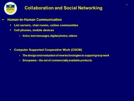 1 Collaboration and Social Networking  Human-to-Human Communication  List servers, chat rooms, online communities  Cell phones, mobile devices Voice,